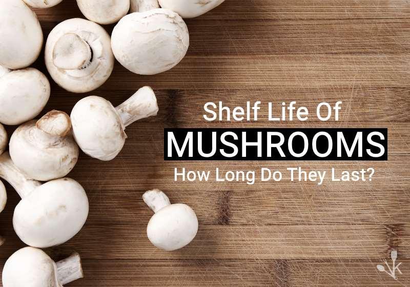 How Long Do Mushrooms Last?